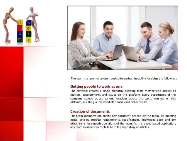 The team management system and software has the ability for doing the following : Getting people to work as one The softwa...
