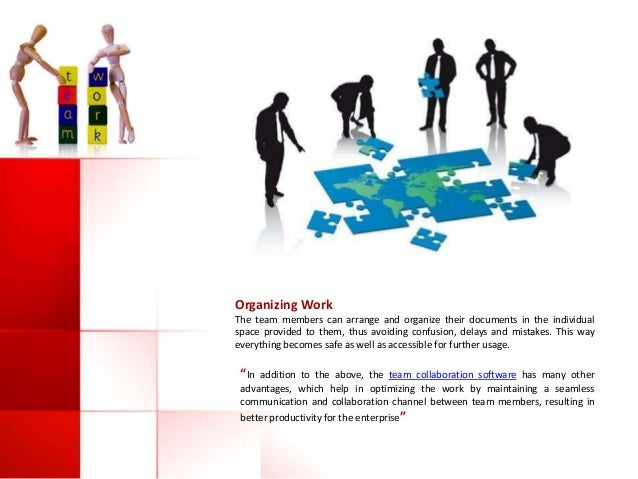 Organizing Work The team members can arrange and organize their documents in the individual space provided to them, thus a...