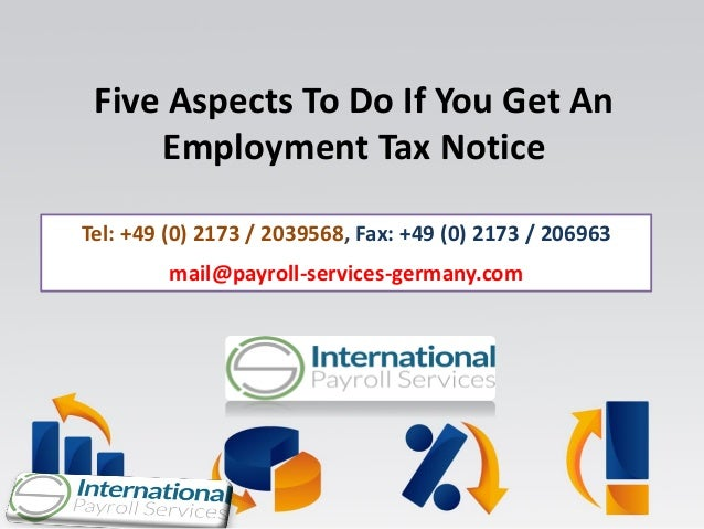 Five Aspects To Do If You Get An Employment Tax Notice Tel: +49 (0) 2173 / 2039568, Fax: +49 (0) 2173 / 206963 mail@payrol...