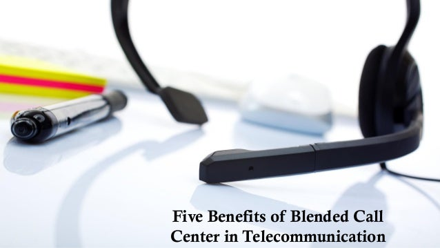 Five Benefits of Blended Call Center in Telecommunication