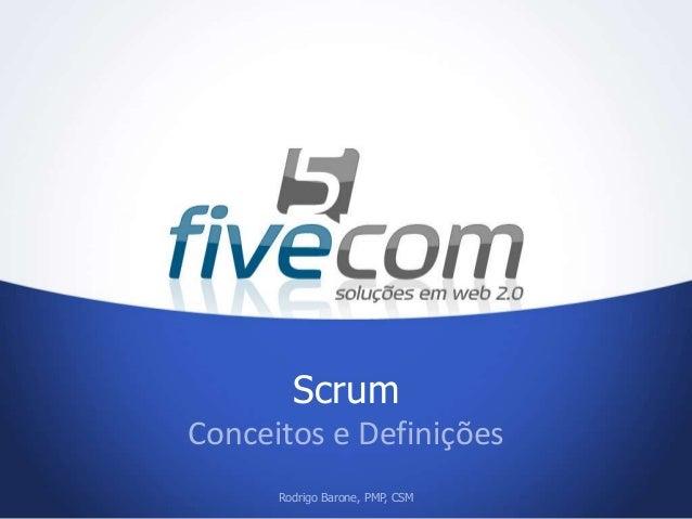 ScrumRodrigo Barone, PMP, CSMConceitos e Definições
