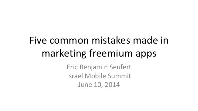 Five common mistakes made in marketing freemium apps Eric Benjamin Seufert Israel Mobile Summit June 10, 2014
