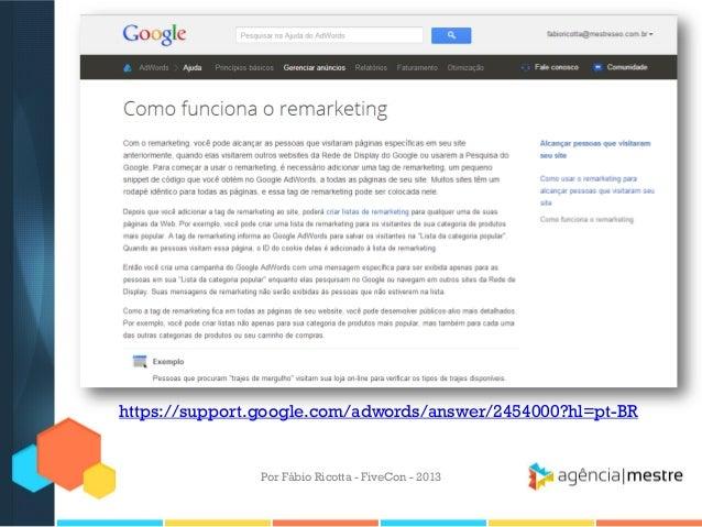 https://support.google.com/adwords/answer/2454000?hl=pt-BR  Por Fábio Ricotta - FiveCon - 2013