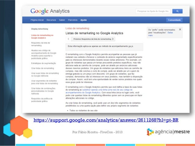 https://support.google.com/analytics/answer/2611268?hl=pt-BR Por Fábio Ricotta - FiveCon - 2013