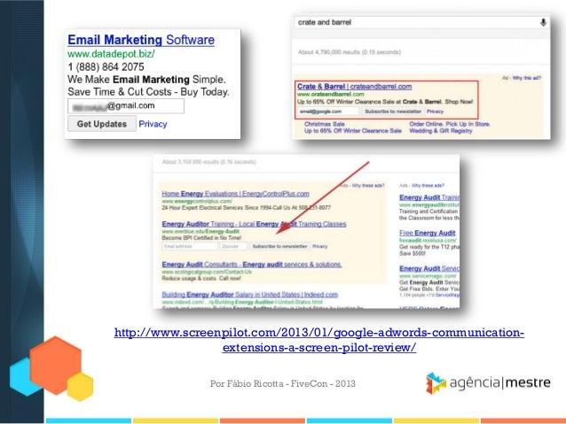 http://www.screenpilot.com/2013/01/google-adwords-communicationextensions-a-screen-pilot-review/ Por Fábio Ricotta - FiveC...