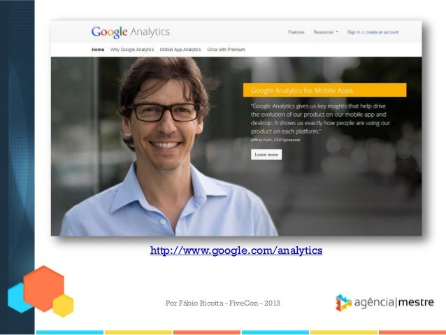 http://www.google.com/analytics  Por Fábio Ricotta - FiveCon - 2013