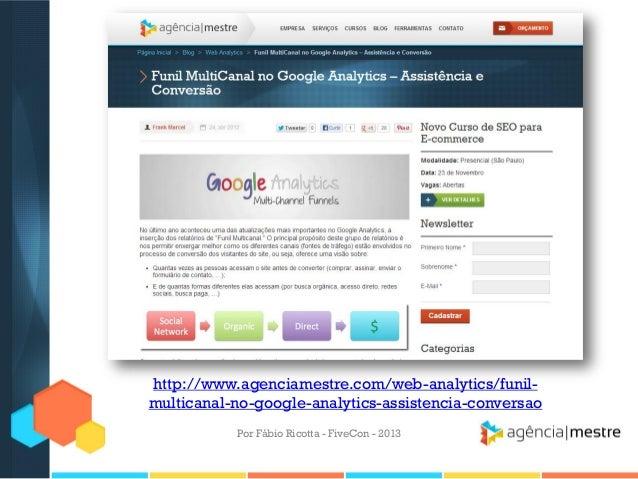 http://www.agenciamestre.com/web-analytics/funilmulticanal-no-google-analytics-assistencia-conversao Por Fábio Ricotta - F...