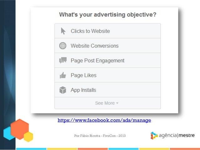 https://www.facebook.com/ads/manage Por Fábio Ricotta - FiveCon - 2013