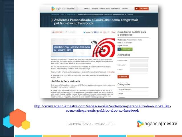 http://www.agenciamestre.com/redes-sociais/audiencia-personalizada-e-lookalikecomo-atingir-mais-publico-alvo-no-facebook  ...