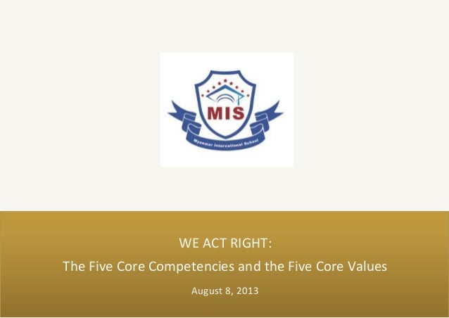 August 8, 2013 WE ACT RIGHT: The Five Core Competencies and the Five Core Values