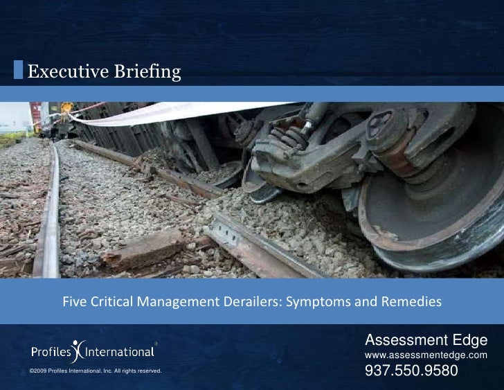 Executive Briefing<br />Five Critical Management Derailers: Symptoms and Remedies<br />Assessment Edge<br />www.assessment...