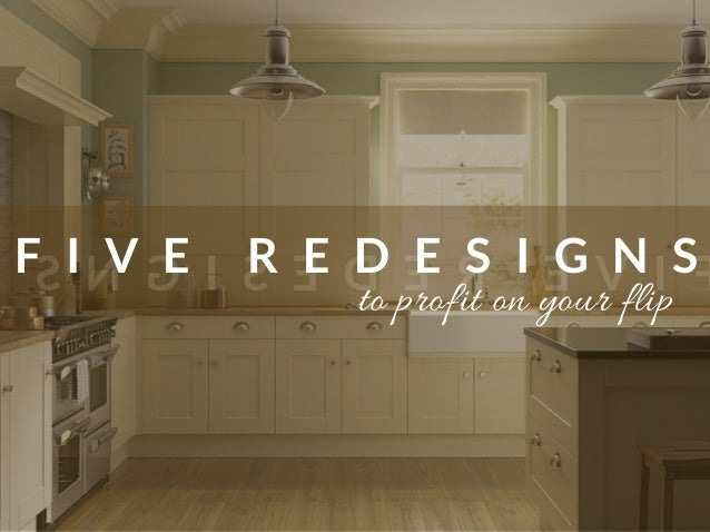 F I V E R E D E S I G N SIVEREDESIGNS to profit on your flip