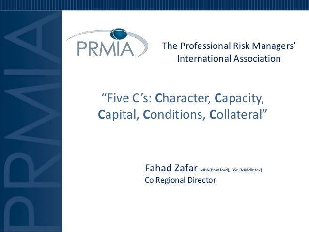"""The Professional Risk Managers'                 International Association""""Five C's: Character, Capacity,Capital, Condition..."""