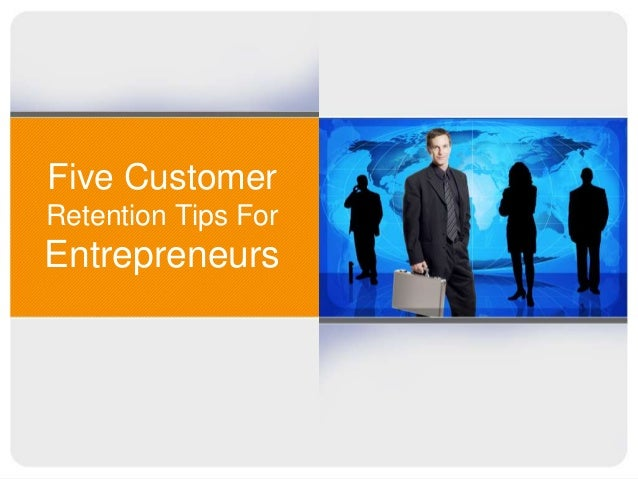 Five CustomerRetention Tips ForEntrepreneurs