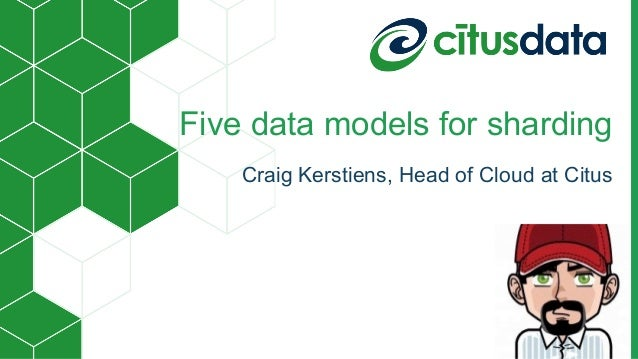 Five data models for sharding Craig Kerstiens, Head of Cloud at Citus