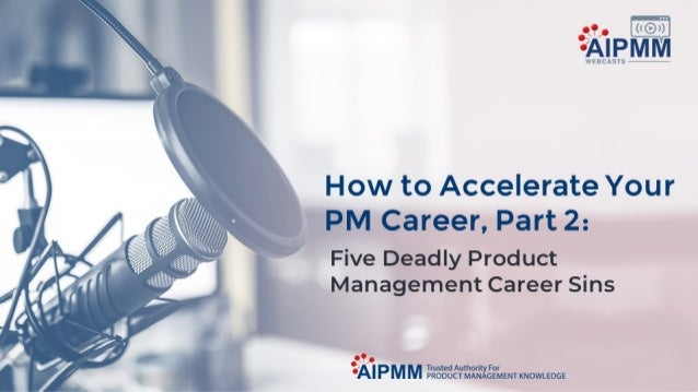 How to Accelerate Your PM Career, Part 2: Five Deadly Product Management Sins