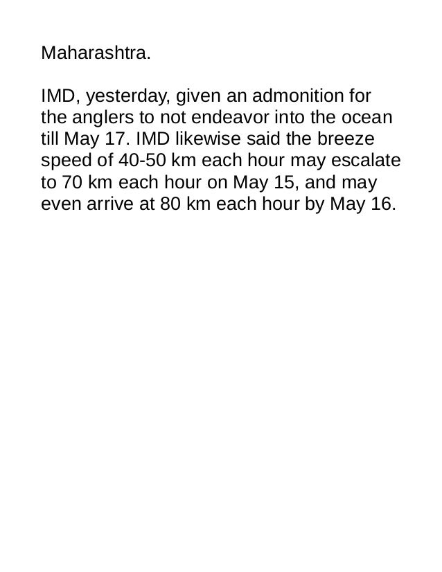 Maharashtra. IMD, yesterday, given an admonition for the anglers to not endeavor into the ocean till May 17. IMD likewise ...