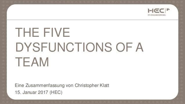 Eine Zusammenfassung von Christopher Klatt 15. Januar 2017 (HEC) THE FIVE DYSFUNCTIONS OF A TEAM