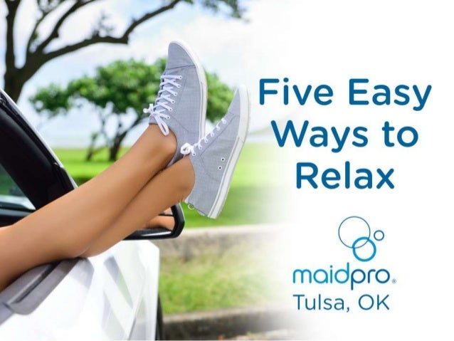 Five Easy Ways to Relax MaidPro Tulsa