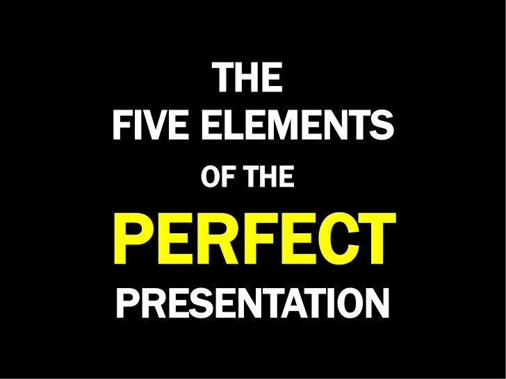 THEFIVE ELEMENTS    OF THEPERFECTPRESENTATION
