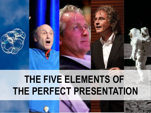 THE FIVE ELEMENTS OFTHE PERFECT PRESENTATION