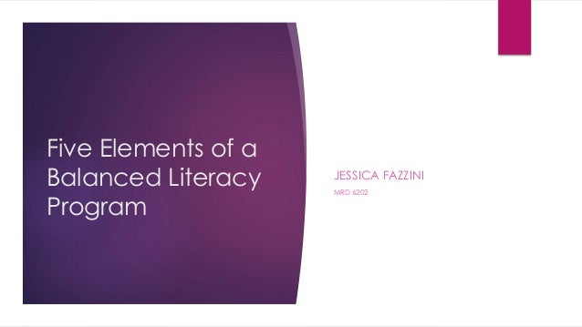 Five Elements of a Balanced Literacy Program JESSICA FAZZINI MRD 6202