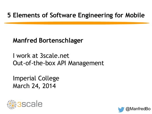 @ManfredBo 5 Elements of Software Engineering for Mobile Manfred Bortenschlager I work at 3scale.net Out-of-the-box API Ma...