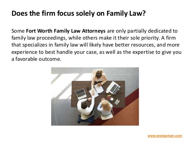 Does the firm focus solely on Family Law? Some Fort Worth Family Law Attorneys are only partially dedicated to family law ...