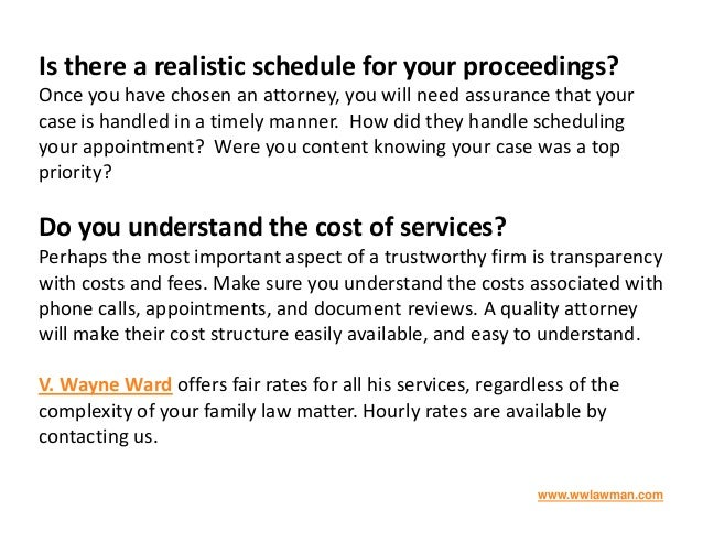 Is there a realistic schedule for your proceedings? Once you have chosen an attorney, you will need assurance that your ca...