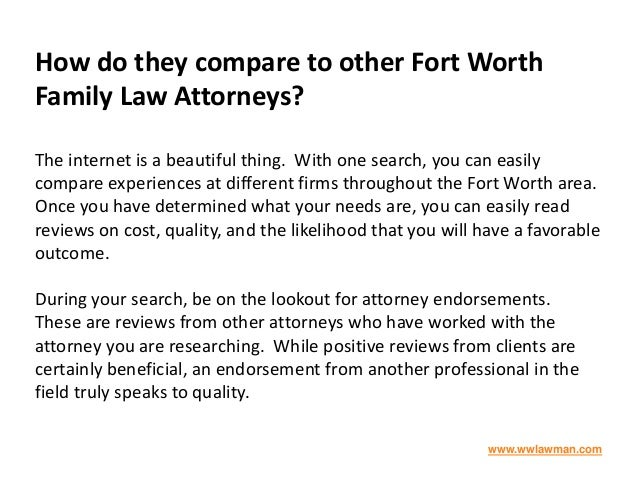 How do they compare to other Fort Worth Family Law Attorneys? The internet is a beautiful thing. With one search, you can ...