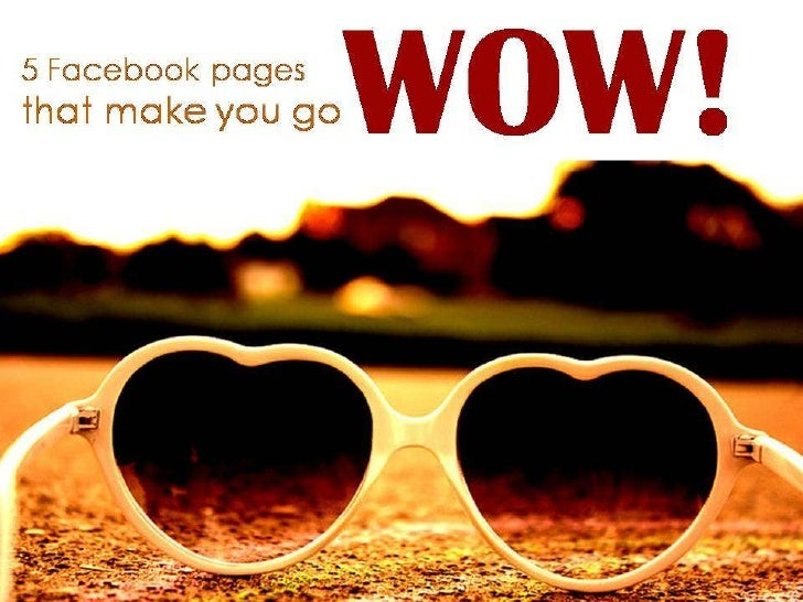Five Facebook Pages to Make you go WOW!