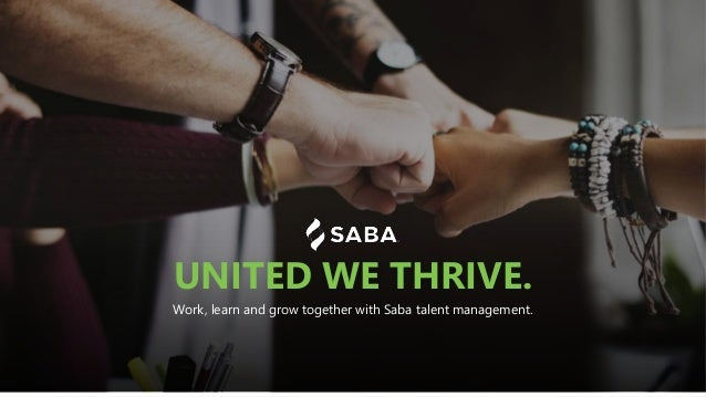Work, learn and grow together with Saba talent management. UNITED WE THRIVE.