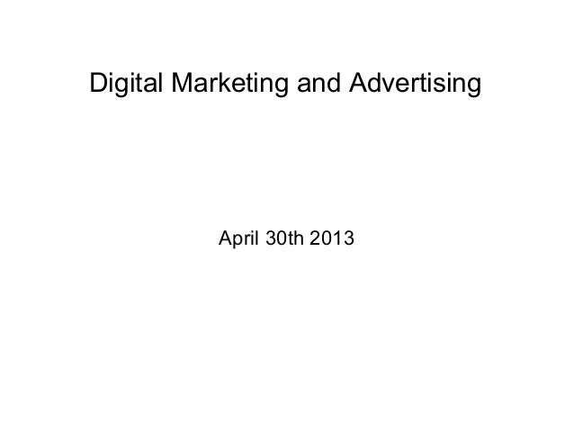 Digital Marketing and Advertising          April 30th 2013