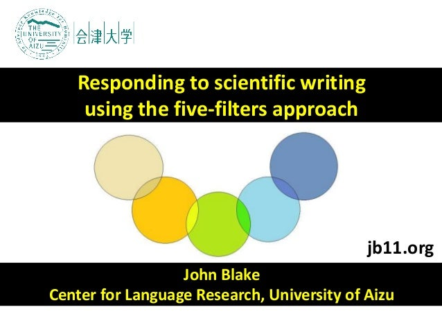 John Blake Center for Language Research, University of Aizu Responding to scientific writing using the five-filters approa...