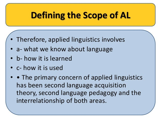 the scope of applied linguistics essay Abstract: the presented paper focuses on current approaches of applied  linguistics with regard  keywords: applied linguistics, intercultural  communication, business communication  scope of the communication and  global communication.