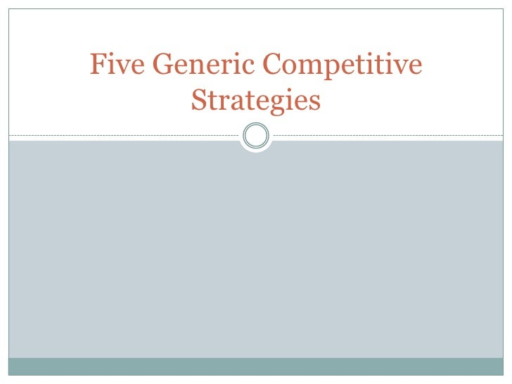 Five Generic Competitive Strategies<br />