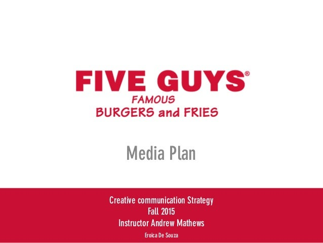 Media Plan Creative communication Strategy Fall 2015 Instructor Andrew Mathews Eroica De Souza