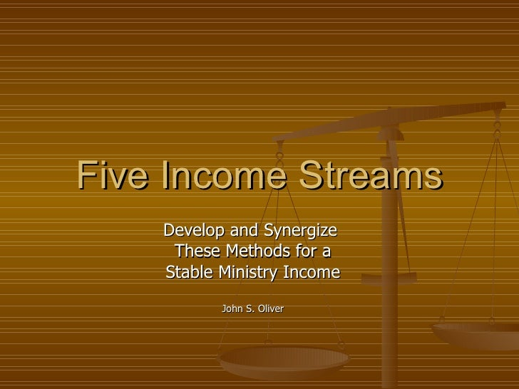 Five Income Streams Develop and Synergize  These Methods for a Stable Ministry Income John S. Oliver