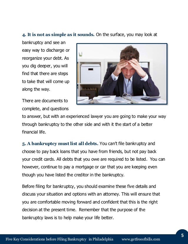 Five Key Considerations before Filing Bankruptcy in Philadelphia www.getfreeofbills.com 5 4. It is not as simple as it sou...