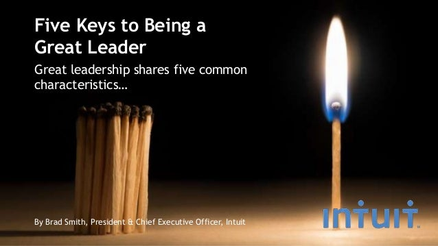 Five Keys to Being a Great Leader Great leadership shares five common characteristics… By Brad Smith, President & Chief Ex...