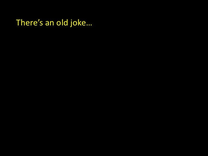 There's an old joke…<br />