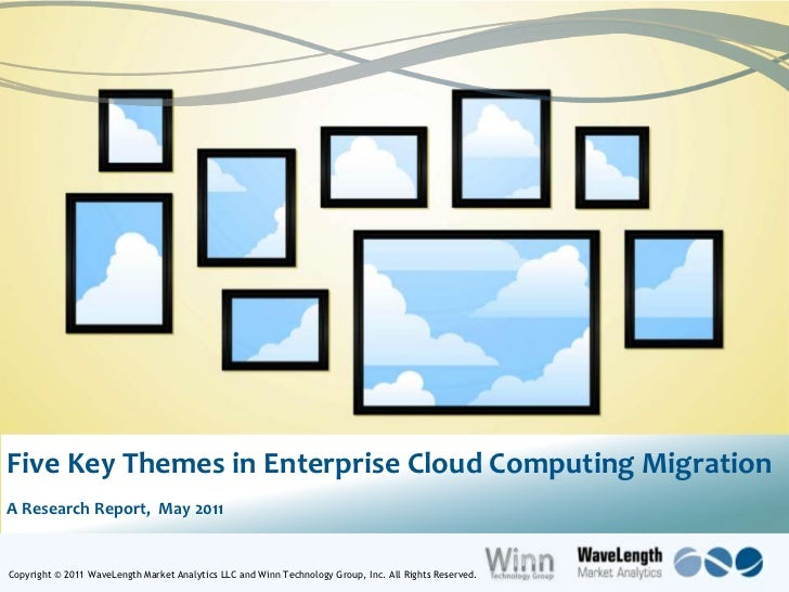 1<br />Five Key Themes in Enterprise Cloud Computing Migration<br />A Research Report,  May2011<br />Copyright © 2011 Wave...