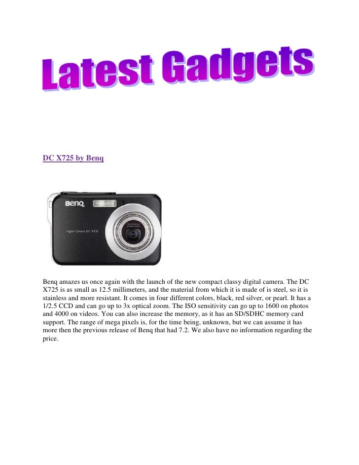 DC X725 by BenqBenq amazes us once again with the launch of the new compact classy digital camera. The DC X725 is as small...