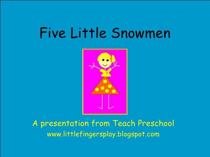 Five Little Snowmen A presentation from Teach Preschool www.littlefingersplay.blogspot.com
