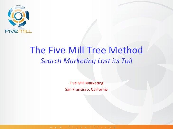 The Five Mill Tree Method Search Marketing Lost its Tail Five Mill Marketing San Francisco, California