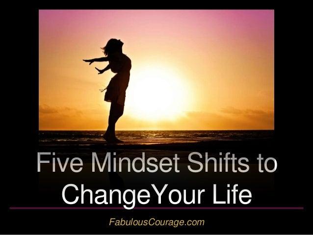 FabulousCourage.com Five Mindset Shifts to ChangeYour Life