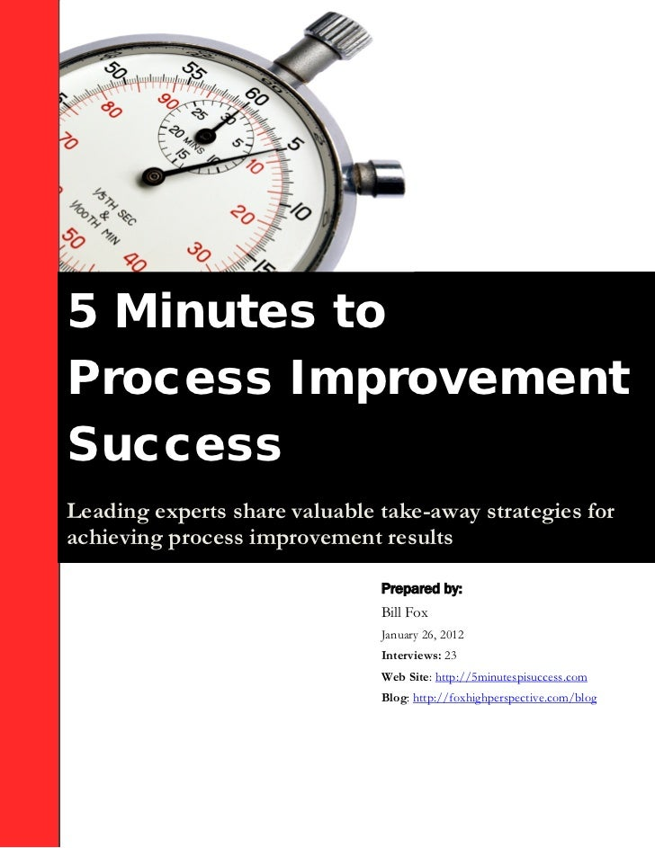 5 Minutes toProcess ImprovementSuccessLeading experts share valuable take-away strategies forachieving process improvement...