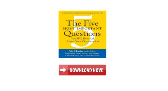 The Five Most Important Questions You Will Ever Ask About Your Organization