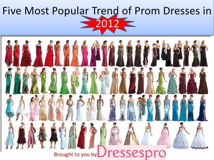 Five Most Popular Trend of Prom Dresses in                   2012          Brought to you by