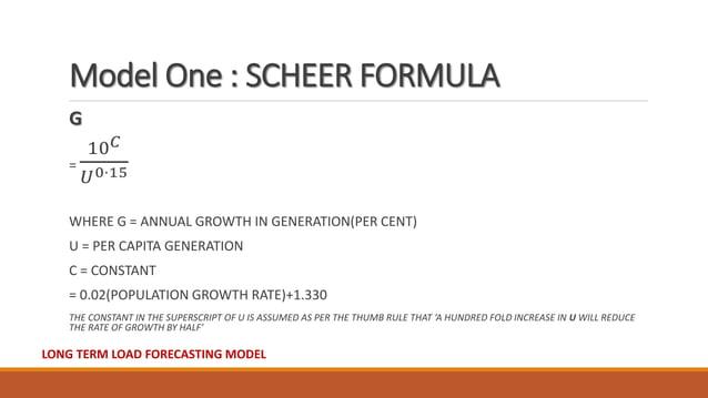 Model One : SCHEER FORMULA G = 10 𝐶 𝑈0⋅15 WHERE G = ANNUAL GROWTH IN GENERATION(PER CENT) U = PER CAPITA GENERATION C = CO...